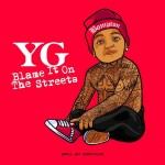 YG - Blame It On the Streets (2014)