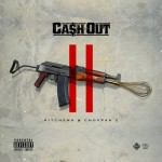 Ca$h Out - Kitchens and Choppas 2 (2015)