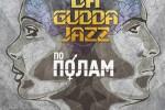 Da Gudda Jazz - По Полам (2011)