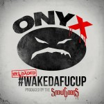 Onyx - WakeDaFucUp (Reloaded) (2016)