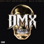 DMX x Swizz Beatz - Bain Iz Back