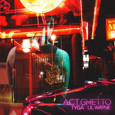 Tyga & Lil Wayne – Act Ghetto