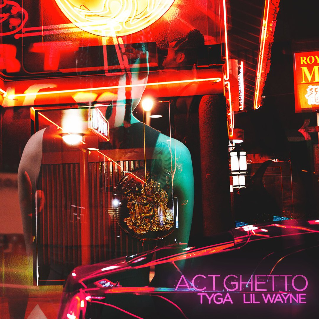 Tyga & Lil Wayne – Act Ghetto