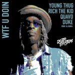Young Thug & Quavo & Rich The Kid & Duke – WTF You Doin?