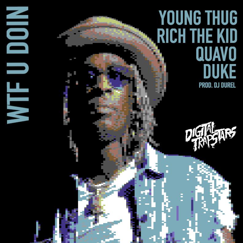 Young Thug & Quavo & Rich The Kid & Duke – WTF You Doin?