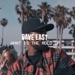 Dave East – What Is The Hold Up
