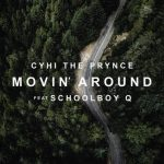 CYHI THE PRYNCE x SCHOOLBOY Q — MOVIN' AROUND