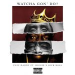 Puff Daddy & Notorious B.I.G. & Rick Ross - Bad Boy Watcha Gon' Do? Dre Day