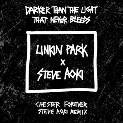 Linkin Park - Darker Than The Light That Never Bleeds (Chester Forever Steve Aoki Remix)