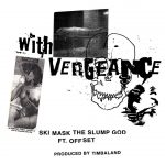 Ski Mask The Slump God & Offset – With Vengeance
