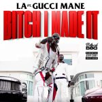 Gucci Mane & LA – Bitch I Made It