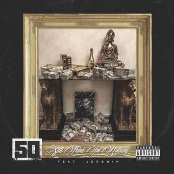 50 Cent & Jeremih – Still Think I'm Nothing