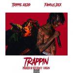 Famous Dex & Trippie Redd – Trappin'