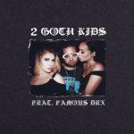 Famous Dex & Jack Bruno – 2 Goth Kids