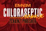 Eminem, 2 Chainz & PHRESHER – Chloraseptic