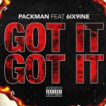 6ix9ine & Packman – Got It, Got It