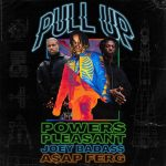 Powers Pleasant, A$AP Ferg & Joey Bada$$ – Pull Up