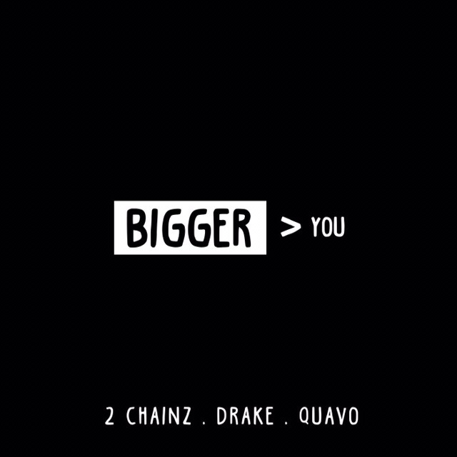 2 Chainz, Drake & Quavo – Bigger Than You