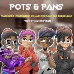 Reggie Mill & Comethazine & Ski Mask The Slump God & Trae Da Kidd – Pots & Pans