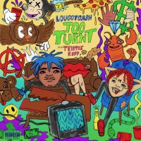 LouGotCash & Trippie Redd – Too Turnt