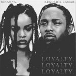 Kendrick Lamar & Rihanna – Loyalty. (Original Version)