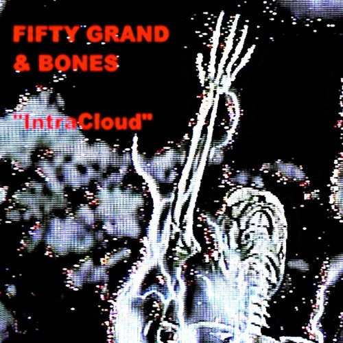 Fifty Grand & Bones – IntraCloud
