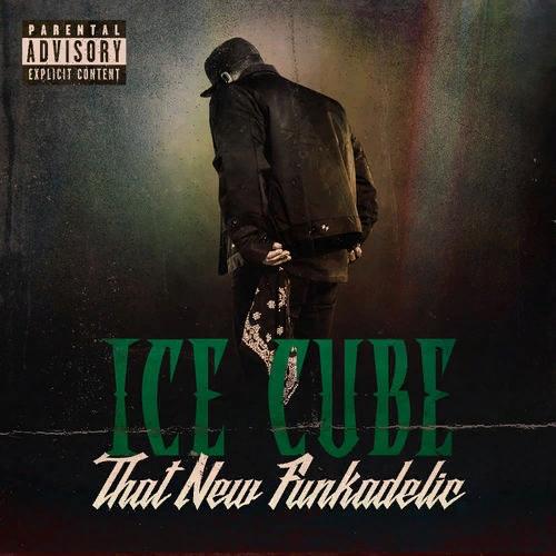 Ice Cube – That New Funkadelic