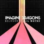 Imagine Dragons & Lil Wayne – Believer